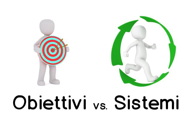 Goals vs Systems - Obiettivi contro sistemi