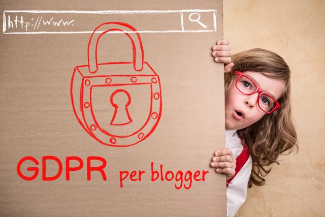 GDPR per blogger - come adeguarsi al nuovo regolamento della Privacy