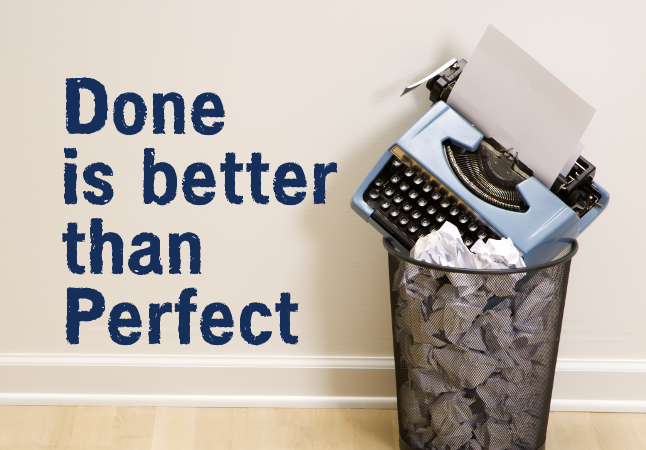 Done is better than perfect. Quick and dirty! Perché il perfezionismo non aiuta la scrittura